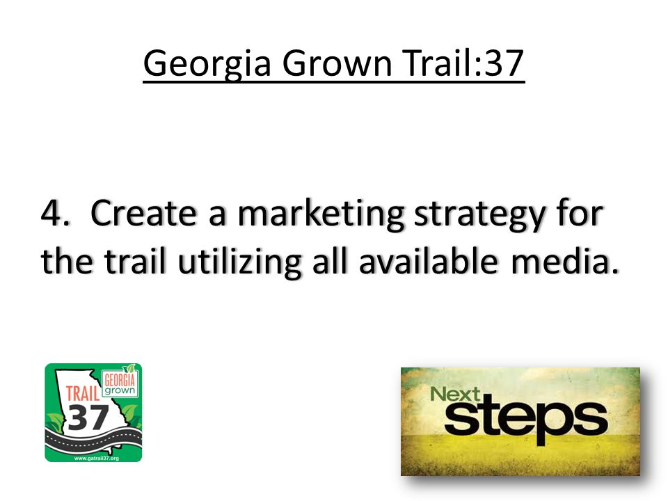 Georgia Grown Trail:37 4. Create a marketing strategy for the trail utilizing all available media.