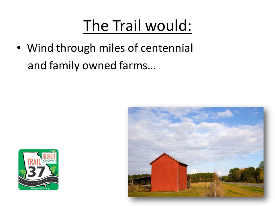 Wind through miles of centennial and family owned farms… The Trail would: