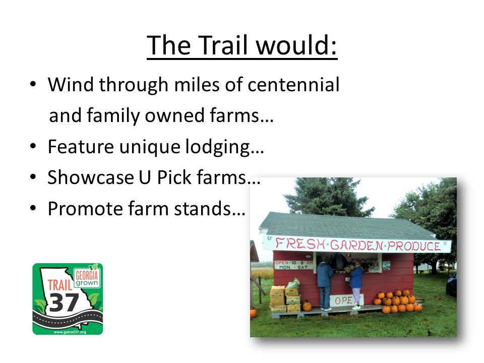 Wind through miles of centennial and family owned farms… Feature unique lodging… Showcase U Pick farms… Promote farm stands… The Trail would: