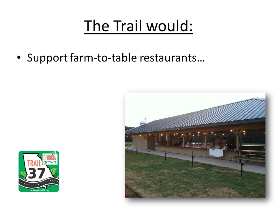 Support farm-to-table restaurants… The Trail would: