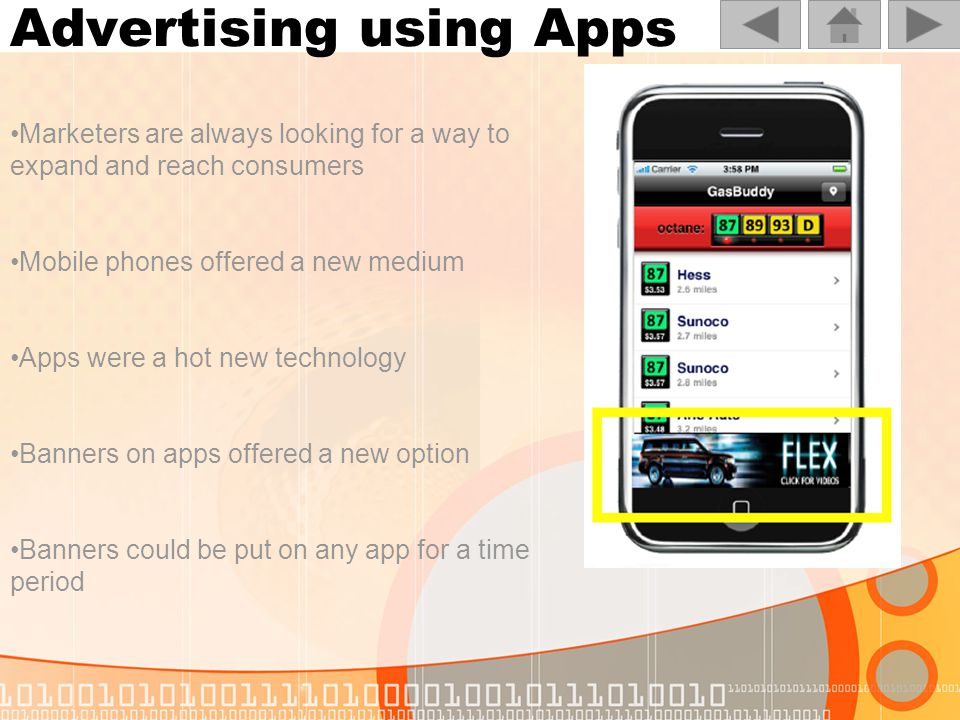 Advertising using Apps Marketers are always looking for a way to expand and reach consumers Mobile phones offered a new medium Apps were a hot new technology Banners on apps offered a new option Banners could be put on any app for a time period