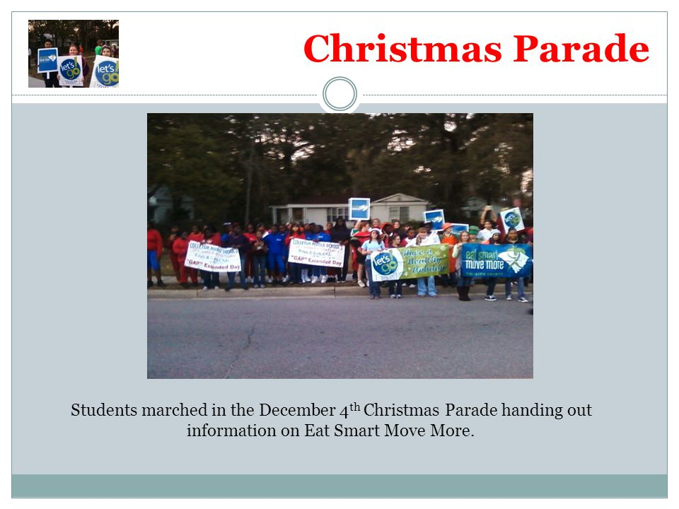 Christmas Parade Students marched in the December 4 th Christmas Parade handing out information on Eat Smart Move More.