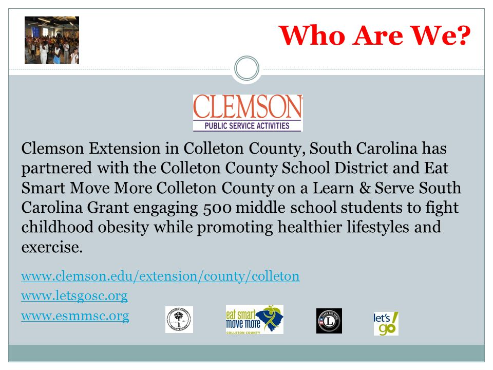 Who Are We? Clemson Extension in Colleton County, South Carolina has partnered with the Colleton County School District and Eat Smart Move More Collet