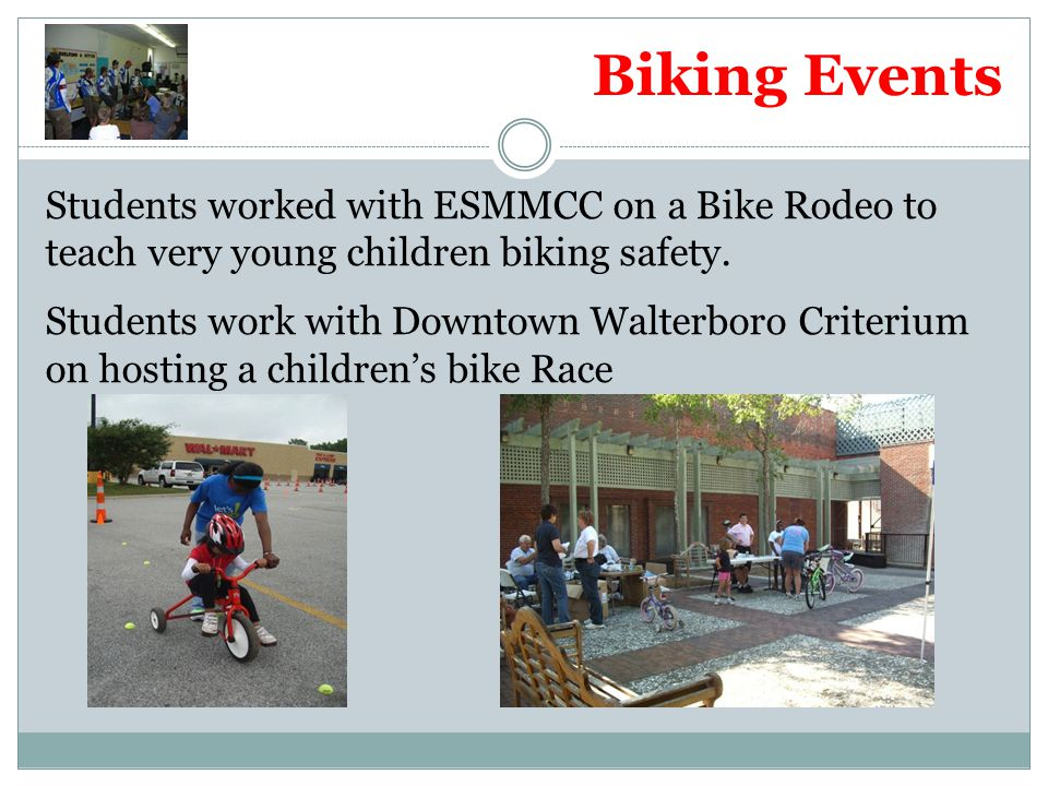 Biking Events Students worked with ESMMCC on a Bike Rodeo to teach very young children biking safety. Students work with Downtown Walterboro Criterium