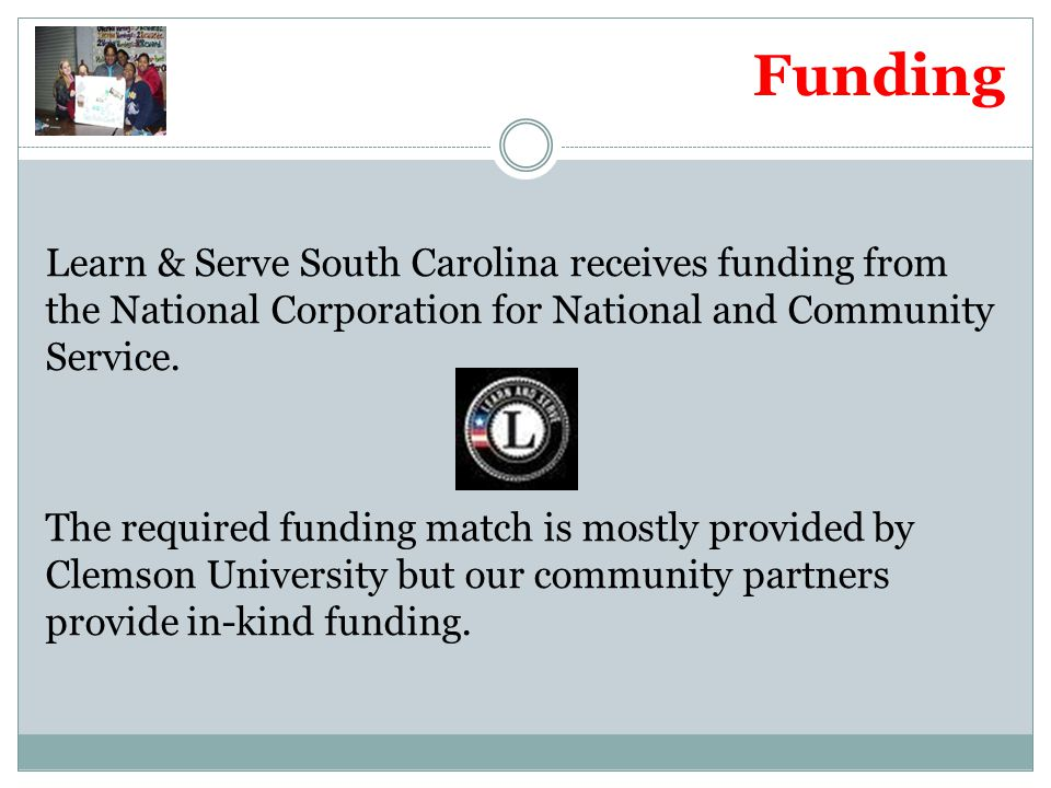 Funding Learn & Serve South Carolina receives funding from the National Corporation for National and Community Service. The required funding match is