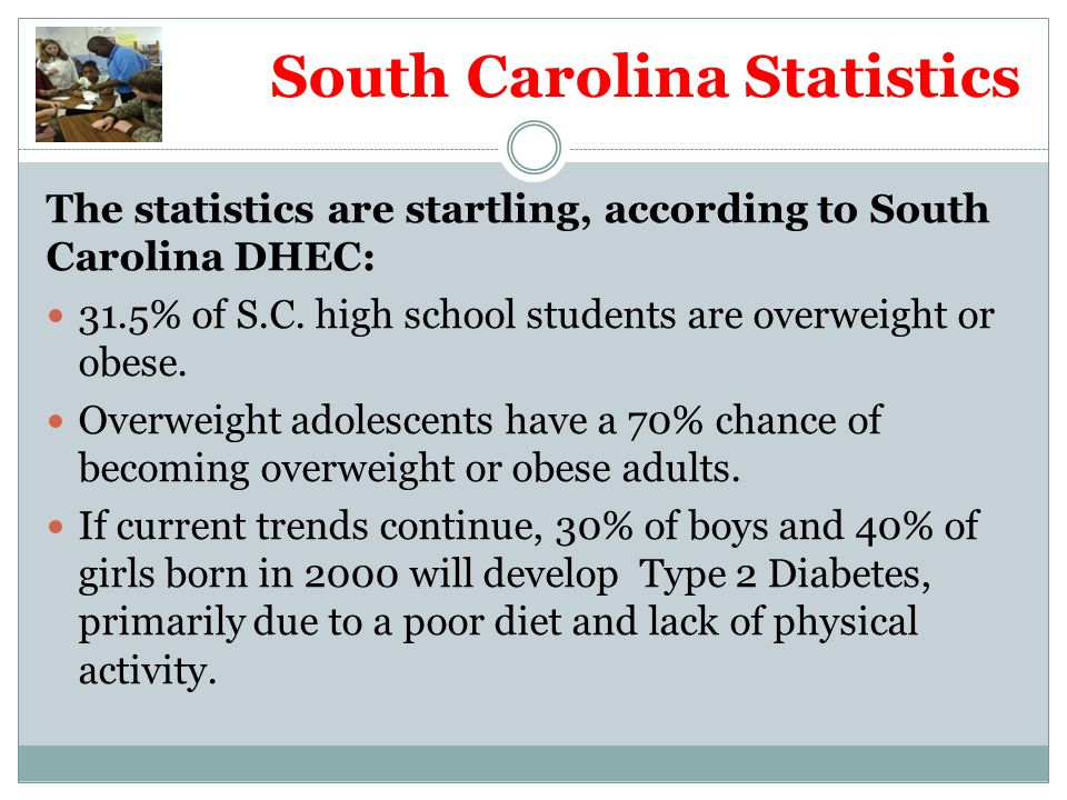 South Carolina Statistics The statistics are startling, according to South Carolina DHEC: 31.5% of S.C. high school students are overweight or obese.