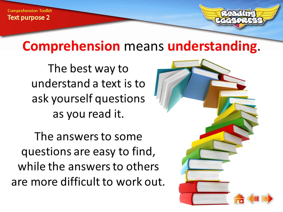Comprehension means understanding. The answers to some questions are easy to find, while the answers to others are more difficult to work out. The bes