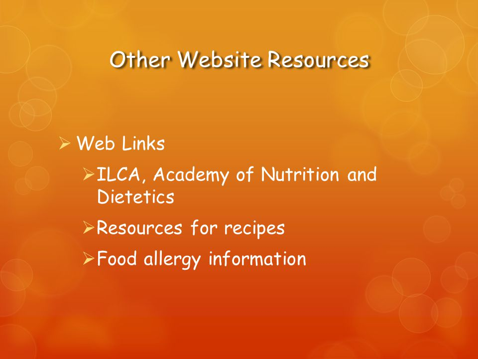 Other Website Resources Web Links ILCA, Academy of Nutrition and Dietetics Resources for recipes Food allergy information