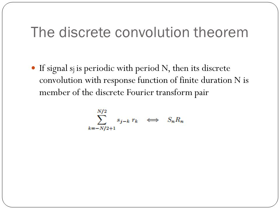 Zero Padding Discrete convolution considered two assumptions: 1.