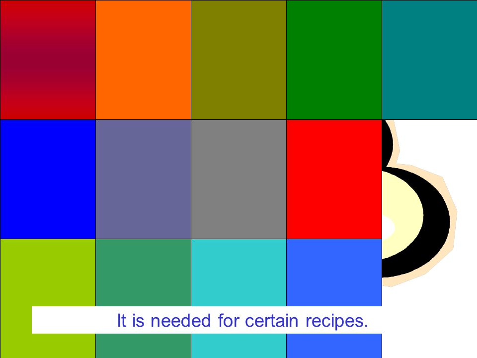 Courtesy of JC-net It is needed for certain recipes.