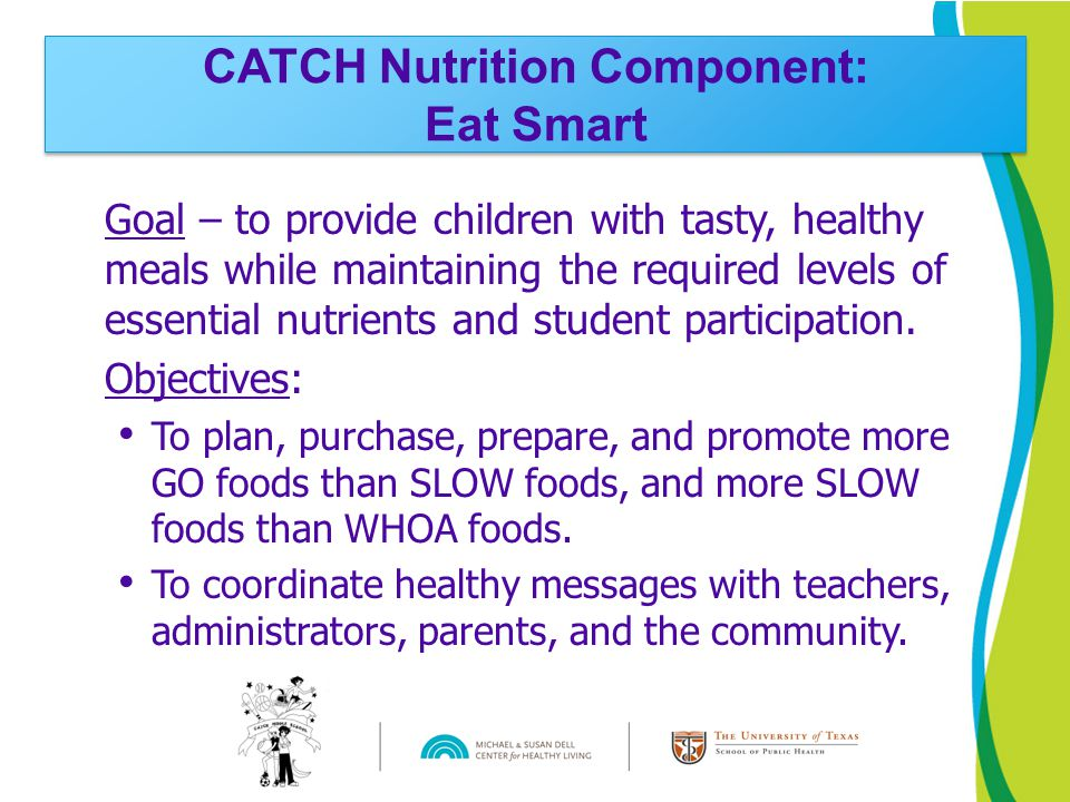 Goal – to provide children with tasty, healthy meals while maintaining the required levels of essential nutrients and student participation. Objective