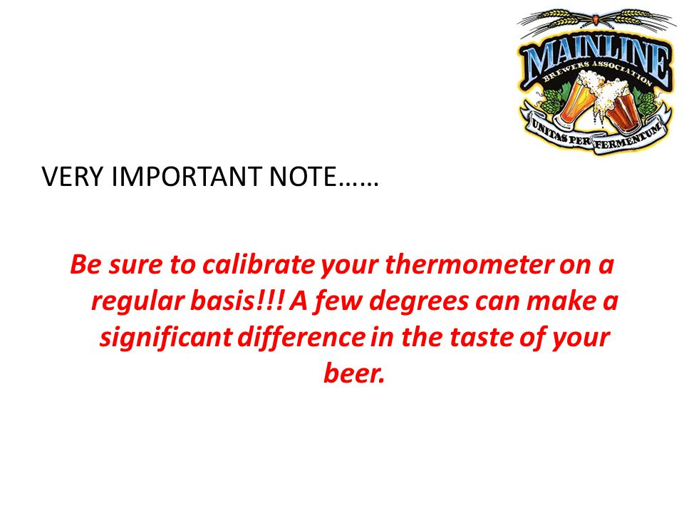 VERY IMPORTANT NOTE…… Be sure to calibrate your thermometer on a regular basis!!.
