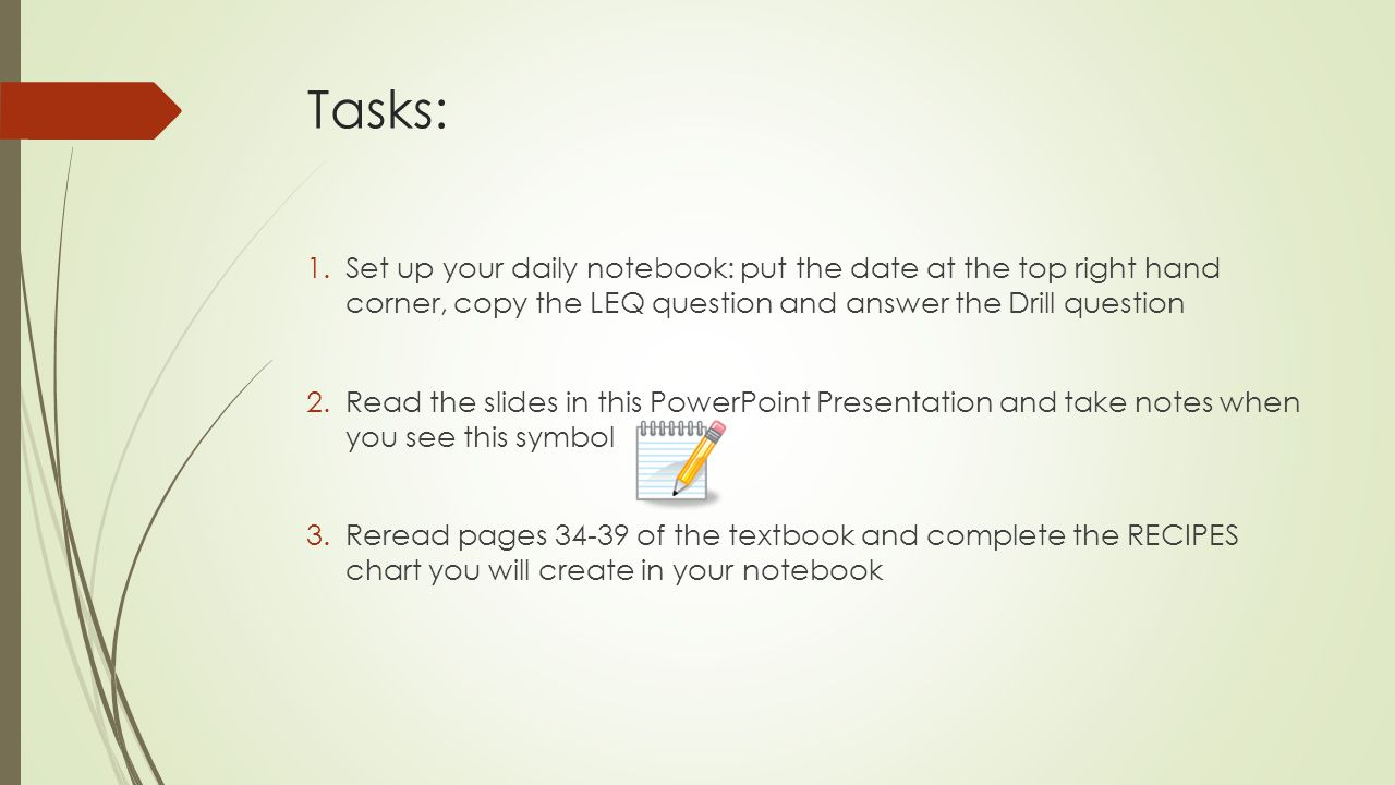 Tasks: 1.Set up your daily notebook: put the date at the top right hand corner, copy the LEQ question and answer the Drill question 2.Read the slides