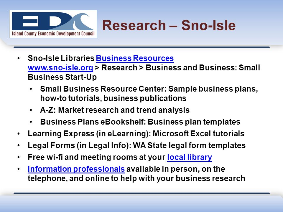 Research – Sno-Isle Sno-Isle Libraries Business Resources www.sno-isle.org > Research > Business and Business: Small Business Start-UpBusiness Resourc