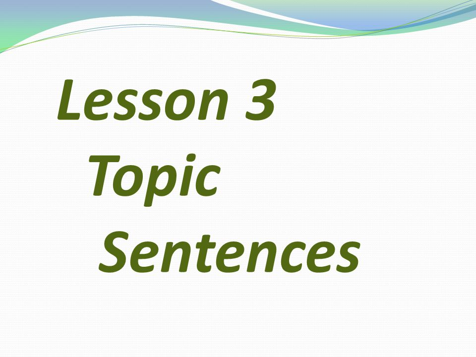 Lesson 3 Topic Sentences
