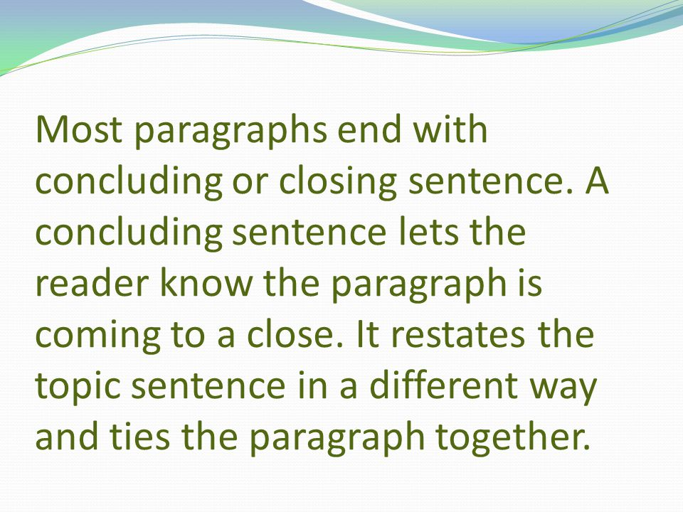 Most paragraphs end with concluding or closing sentence.
