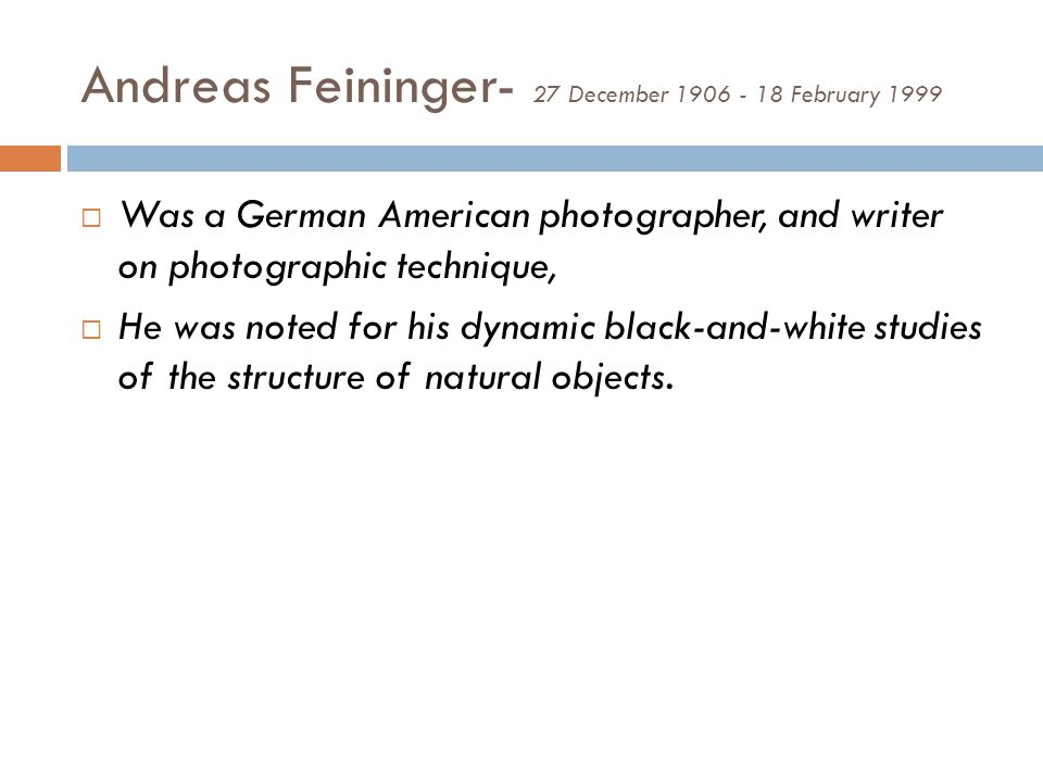Andreas Feininger- 27 December 1906 - 18 February 1999 Was a German American photographer, and writer on photographic technique, He was noted for his