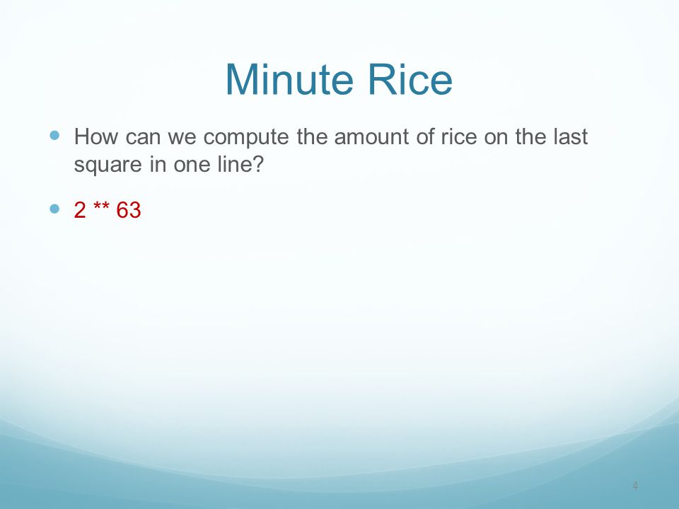 Minute Rice How can we compute the amount of rice on the last square in one line 2 ** 63 4