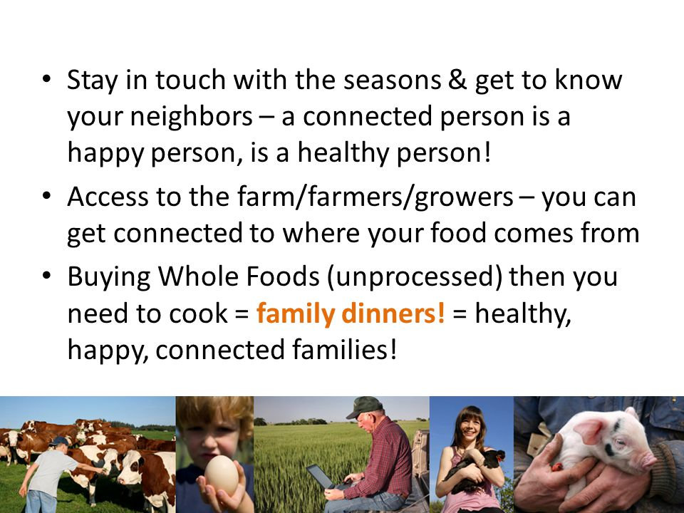 Stay in touch with the seasons & get to know your neighbors – a connected person is a happy person, is a healthy person.