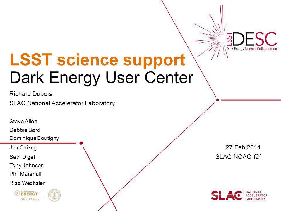 LSST science support Richard Dubois SLAC National Accelerator Laboratory Steve Allen Debbie Bard Dominique Boutigny Jim Chiang 27 Feb 2014 Seth Digel