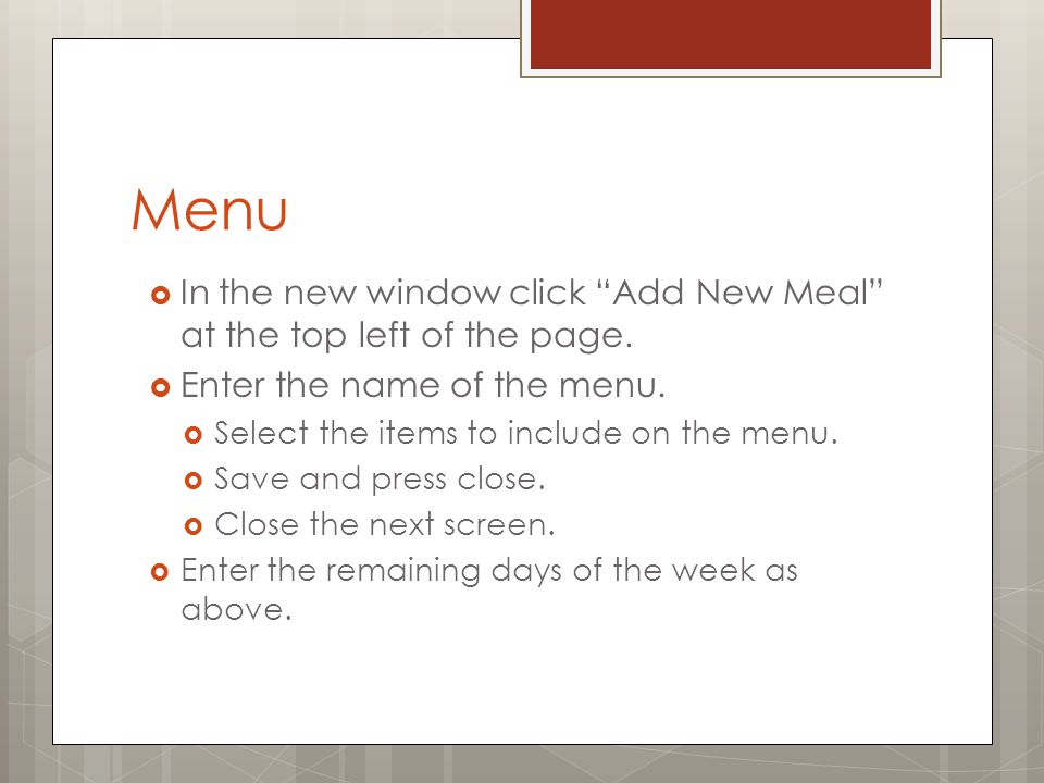 Menu In the new window click Add New Meal at the top left of the page. Enter the name of the menu. Select the items to include on the menu. Save and p