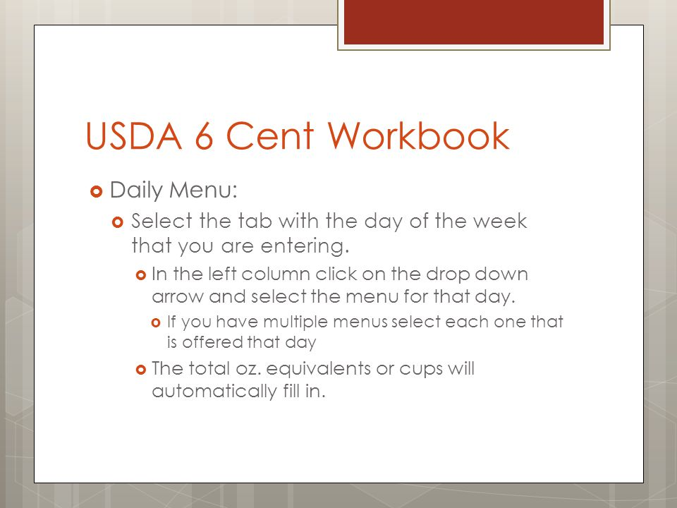 USDA 6 Cent Workbook Daily Menu: Select the tab with the day of the week that you are entering. In the left column click on the drop down arrow and se