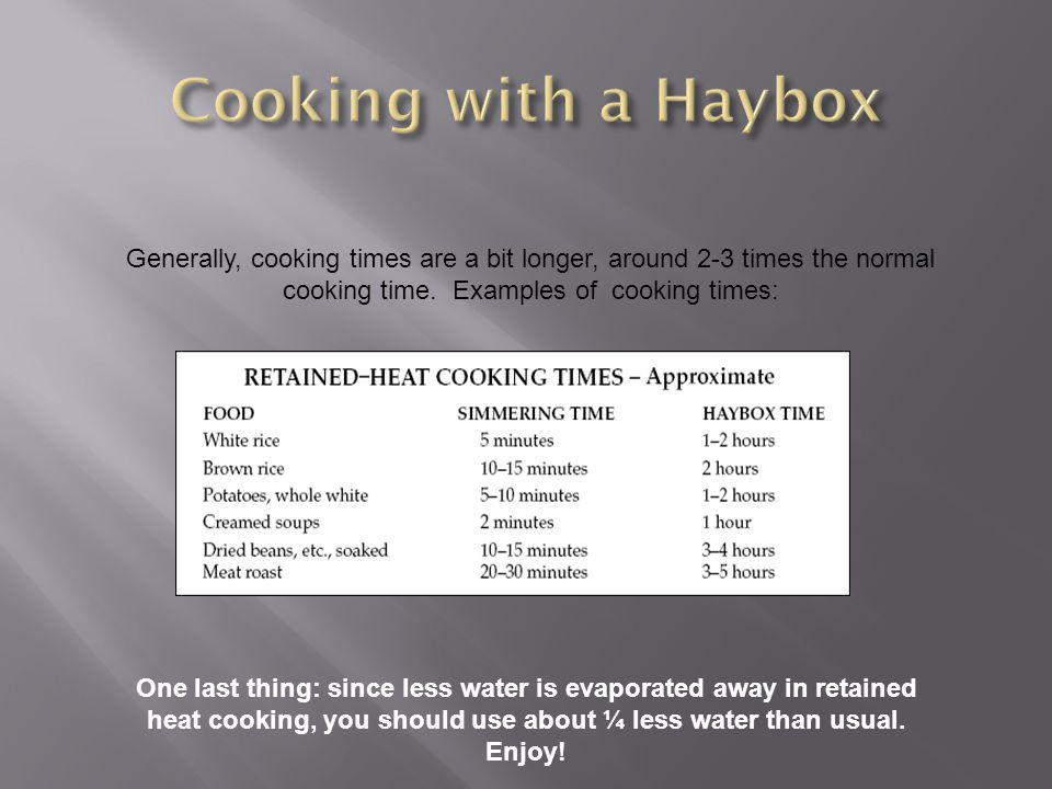 Generally, cooking times are a bit longer, around 2-3 times the normal cooking time. Examples of cooking times: One last thing: since less water is ev
