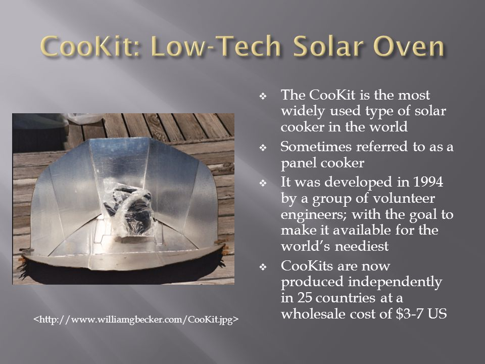 The CooKit is the most widely used type of solar cooker in the world Sometimes referred to as a panel cooker It was developed in 1994 by a group of vo