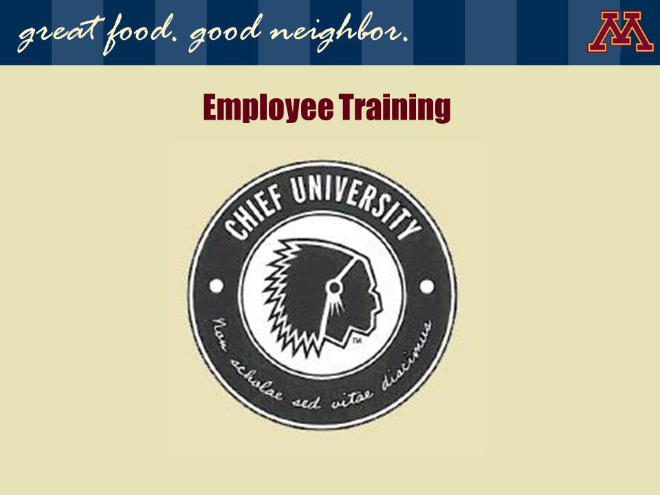 Employee Training great food. good neighbor.