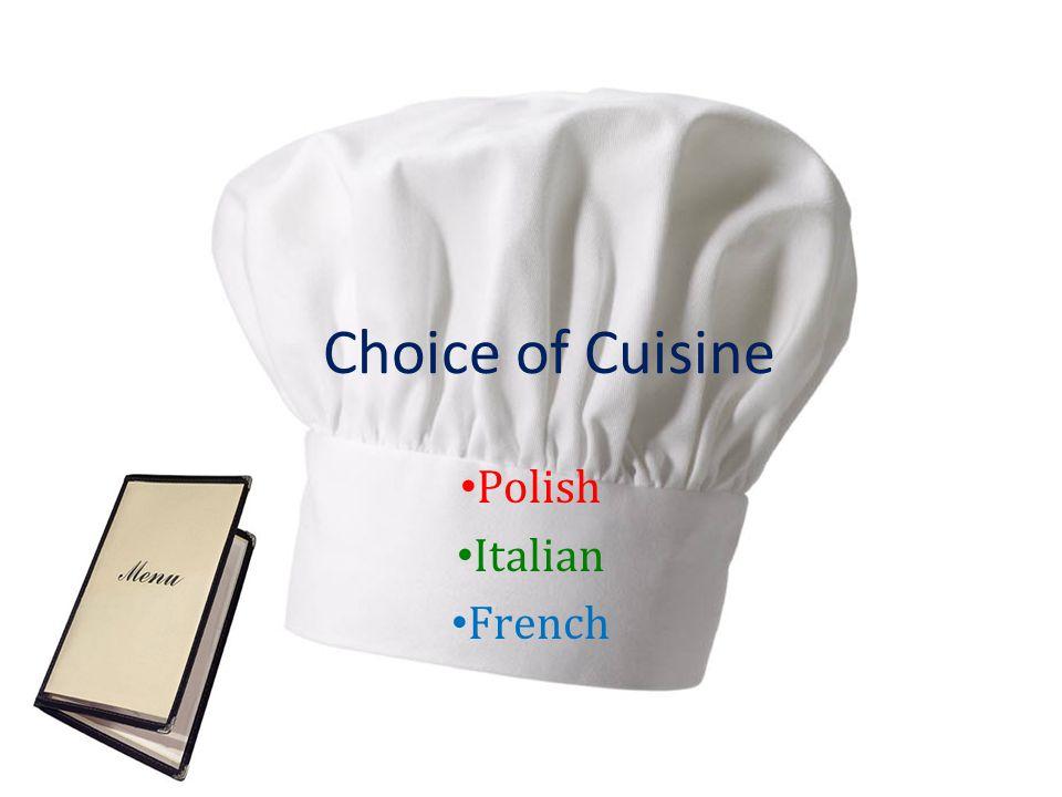 Choice of Cuisine Polish Italian French