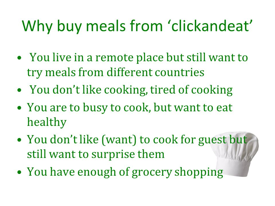 Why buy meals from clickandeat You live in a remote place but still want to try meals from different countries You dont like cooking, tired of cooking