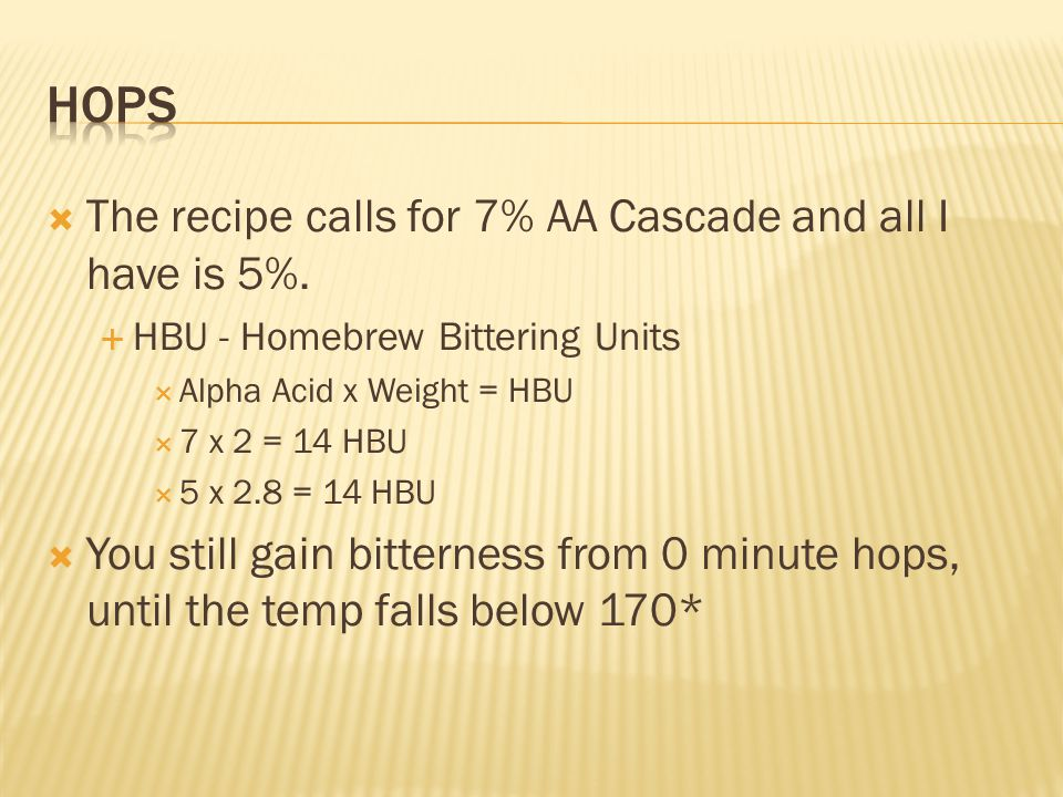 The recipe calls for 7% AA Cascade and all I have is 5%.