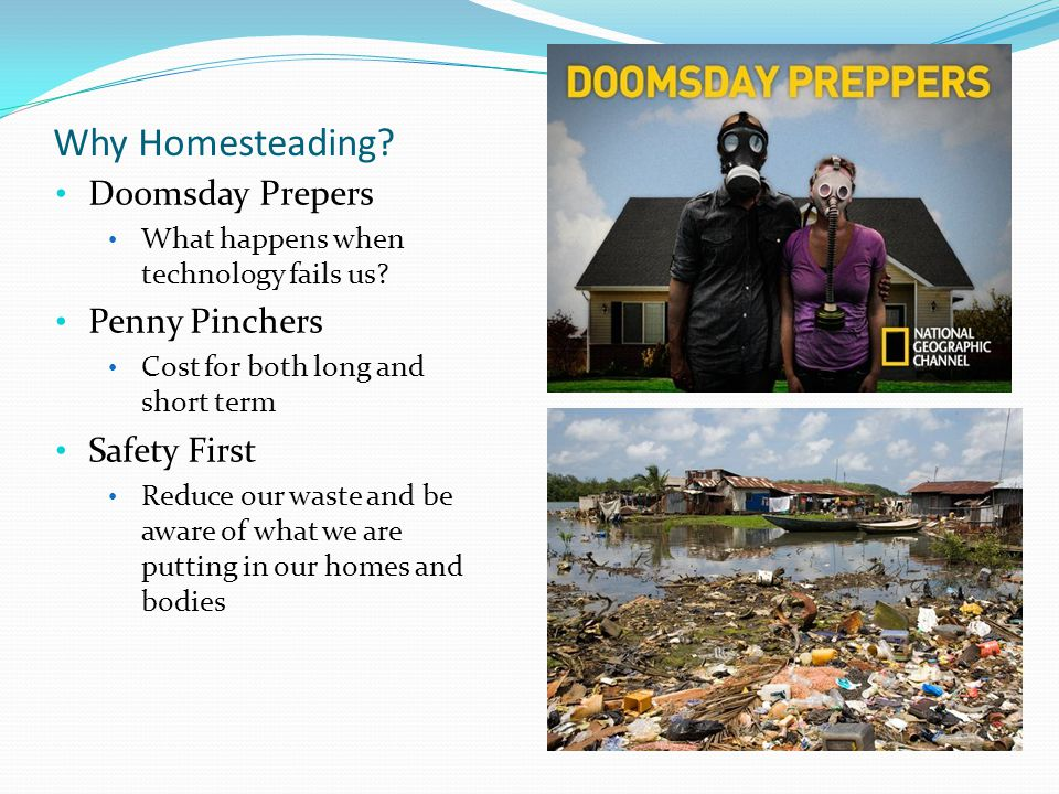 Why Homesteading. Doomsday Prepers What happens when technology fails us.