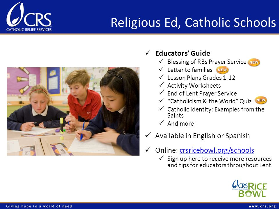 Religious Ed, Catholic Schools Educators Guide Blessing of RBs Prayer Service Letter to families Lesson Plans Grades 1-12 Activity Worksheets End of Lent Prayer Service Catholicism & the World Quiz Catholic Identity: Examples from the Saints And more.