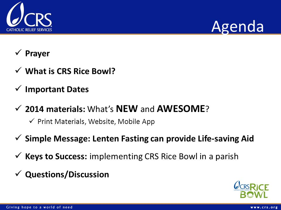Agenda Prayer What is CRS Rice Bowl. Important Dates 2014 materials: Whats NEW and AWESOME .