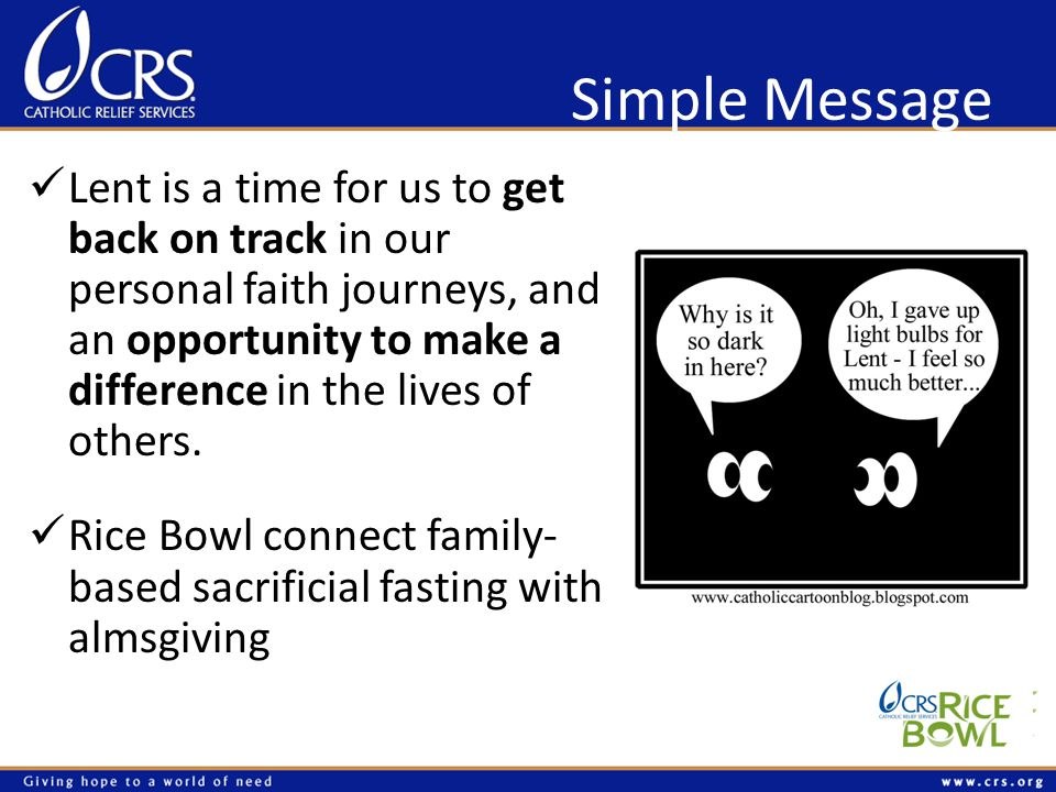 Simple Message Lent is a time for us to get back on track in our personal faith journeys, and an opportunity to make a difference in the lives of others.