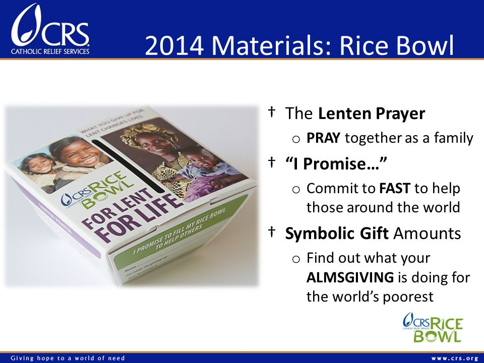 2014 Materials: Rice Bowl The Lenten Prayer o PRAY together as a family I Promise… o Commit to FAST to help those around the world Symbolic Gift Amoun