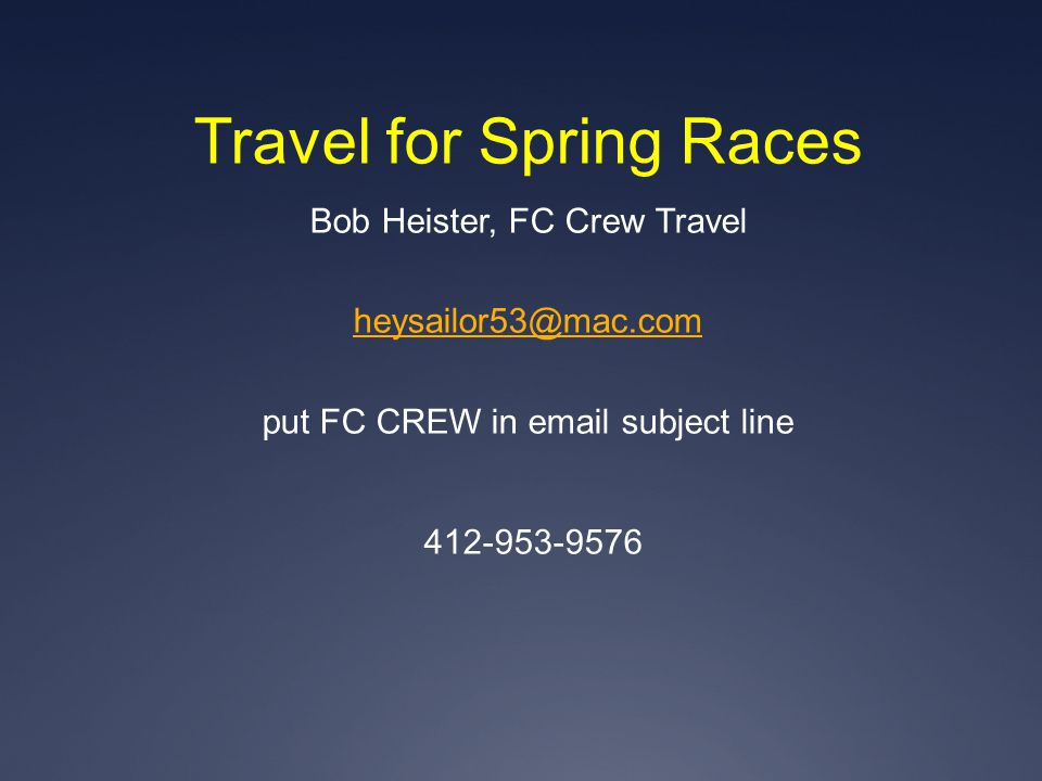 Travel for Spring Races Bob Heister, FC Crew Travel heysailor53@mac.com put FC CREW in email subject line 412-953-9576
