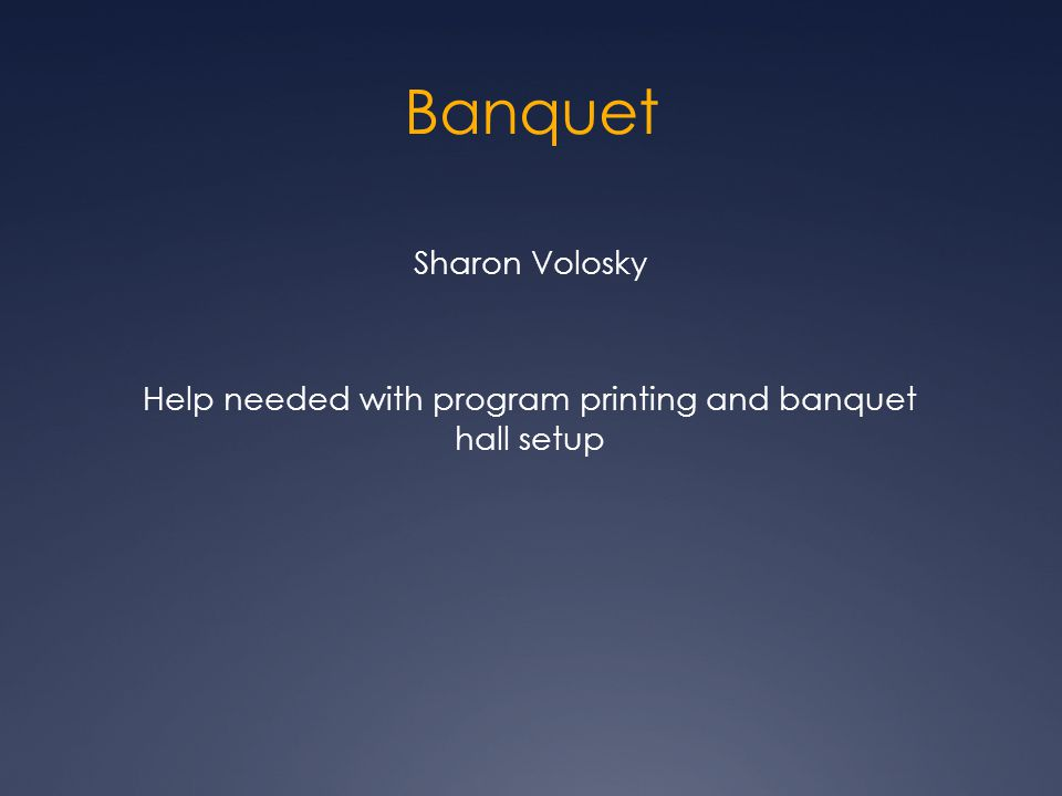 Banquet Sharon Volosky Help needed with program printing and banquet hall setup