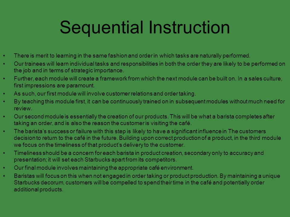 Sequential Instruction There is merit to learning in the same fashion and order in which tasks are naturally performed. Our trainees will learn indivi