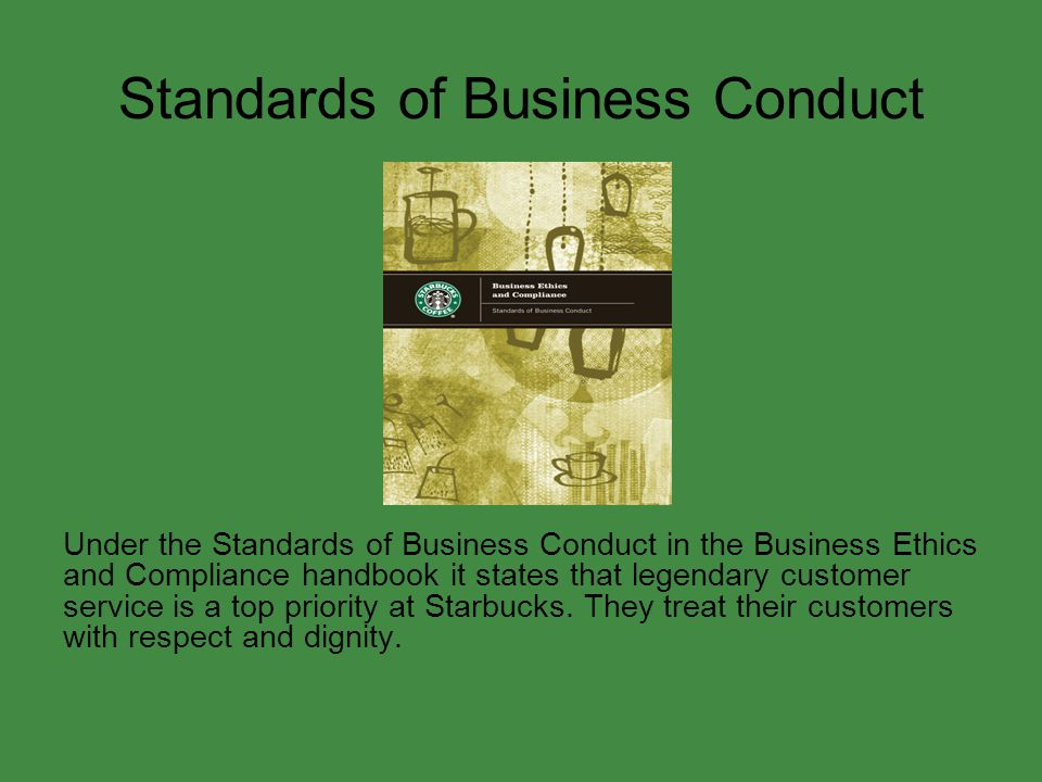 Standards of Business Conduct Under the Standards of Business Conduct in the Business Ethics and Compliance handbook it states that legendary customer