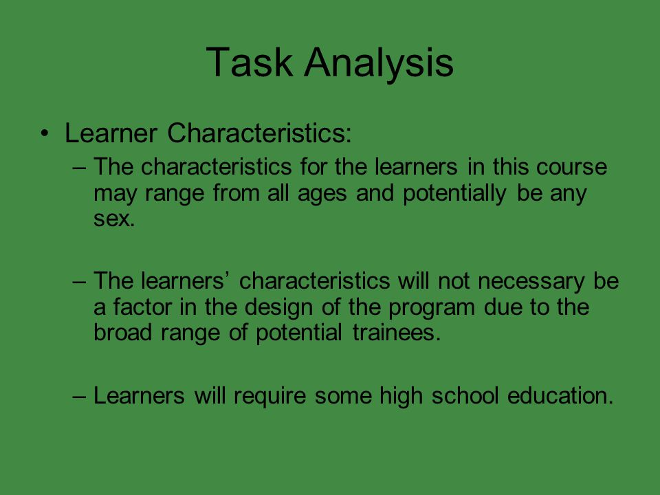 Task Analysis Learner Characteristics: –The characteristics for the learners in this course may range from all ages and potentially be any sex.
