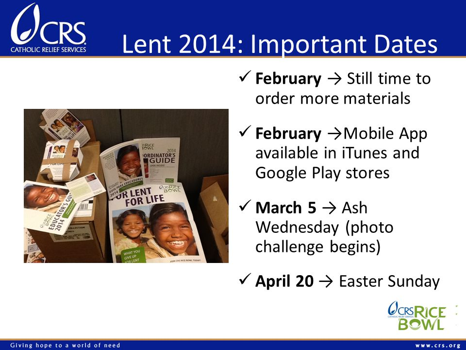 Lent 2014: Important Dates February Still time to order more materials February Mobile App available in iTunes and Google Play stores March 5 Ash Wedn