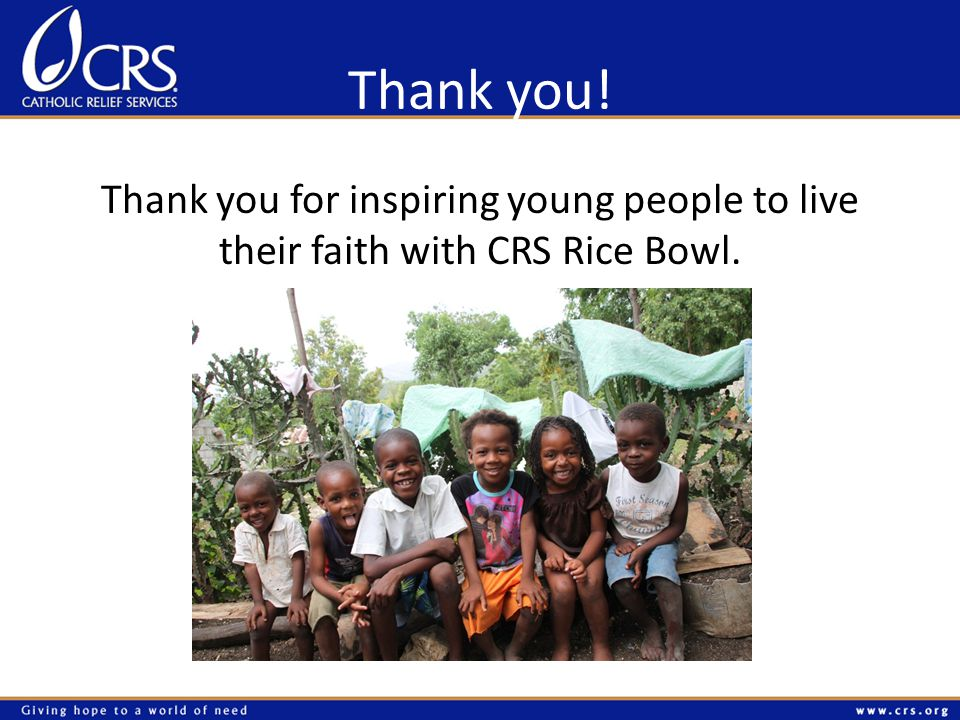 Thank you! Thank you for inspiring young people to live their faith with CRS Rice Bowl.
