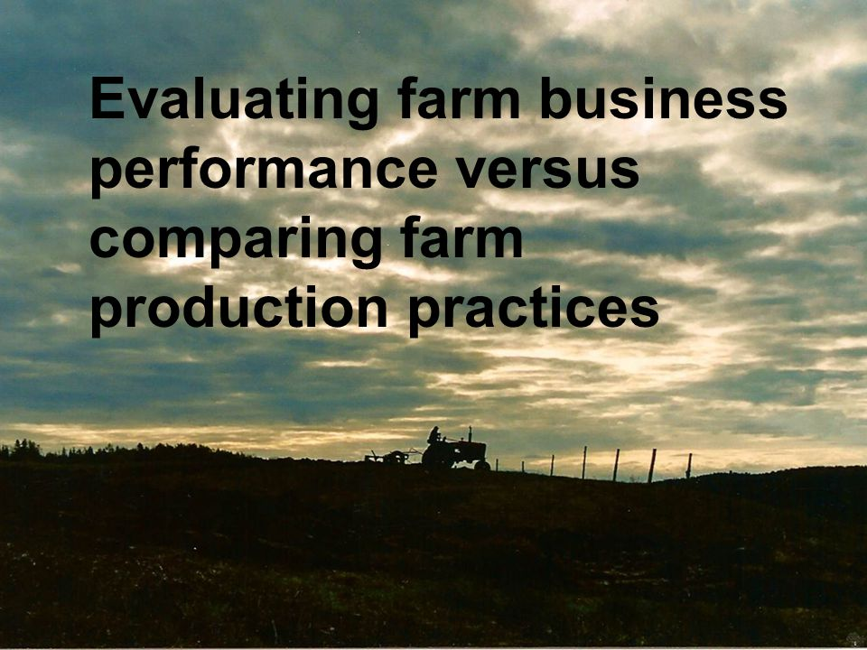 Evaluating farm business performance versus comparing farm production practices