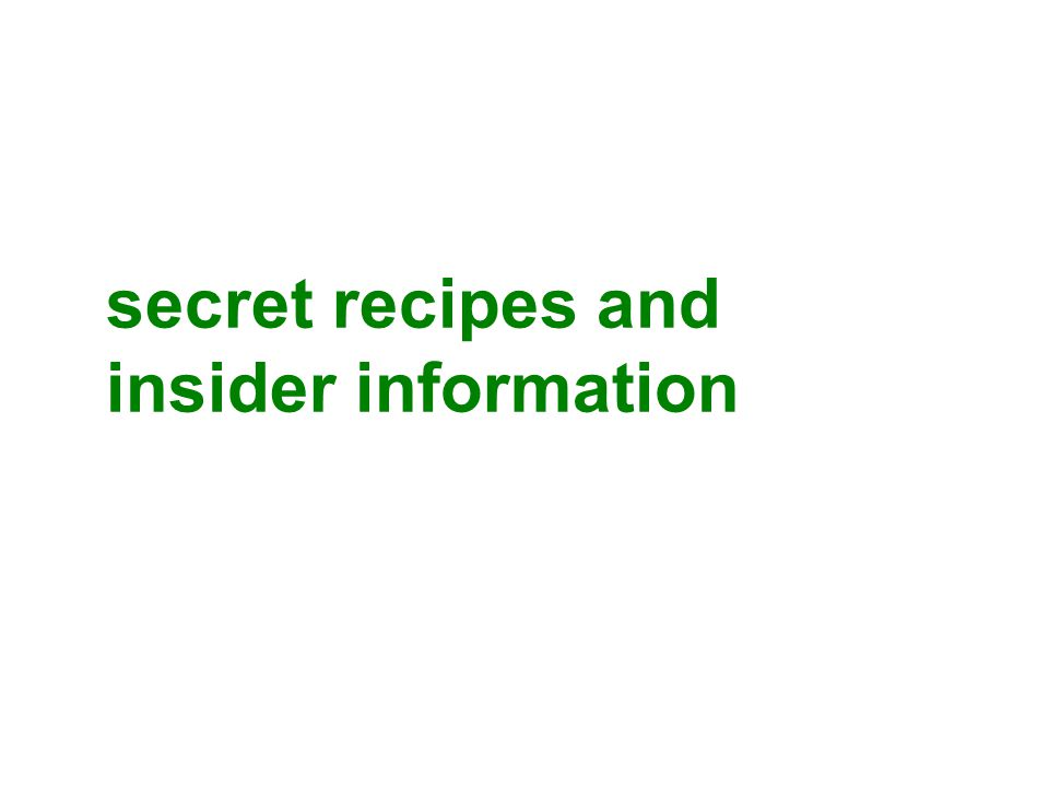 secret recipes and insider information