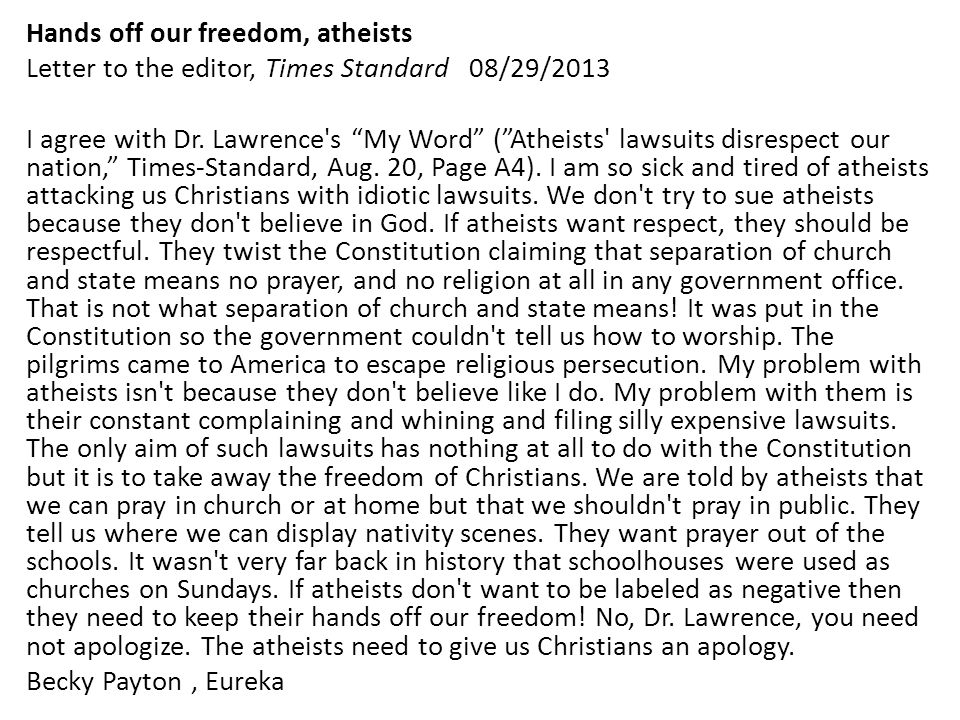 Hands off our freedom, atheists Letter to the editor, Times Standard 08/29/2013 I agree with Dr.