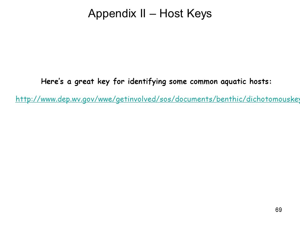 69 Appendix II – Host Keys Heres a great key for identifying some common aquatic hosts: http://www.dep.wv.gov/wwe/getinvolved/sos/documents/benthic/di