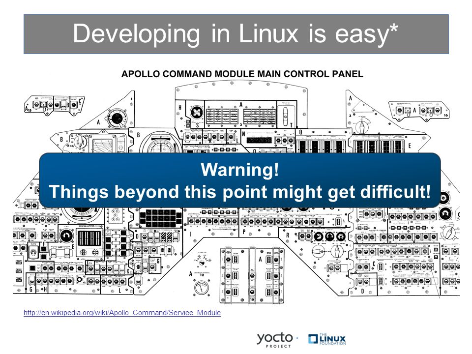 Developing in Linux is easy* http://en.wikipedia.org/wiki/Apollo_Command/Service_Module Warning.