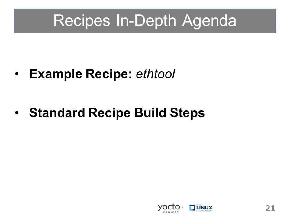 Recipes In-Depth Agenda Example Recipe: ethtool Standard Recipe Build Steps 21